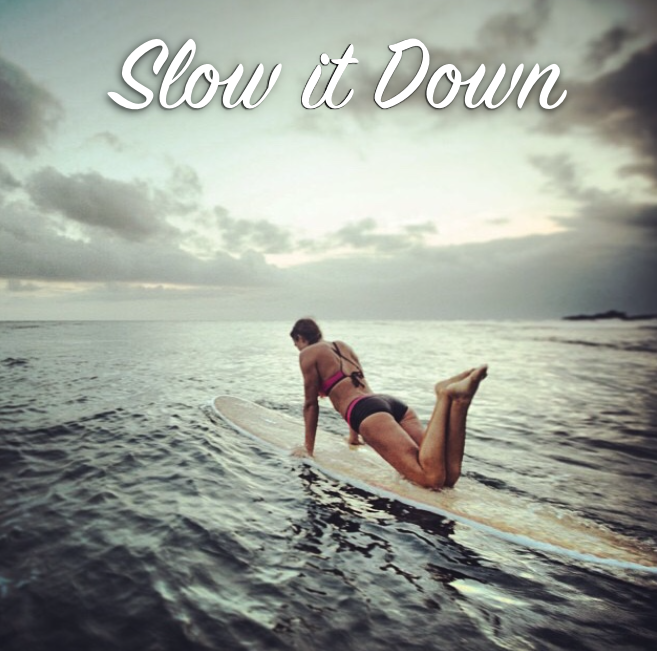 New Years Resolution - slow it down - Kelly Potts - Surfer Girl Friends - Surf Camp